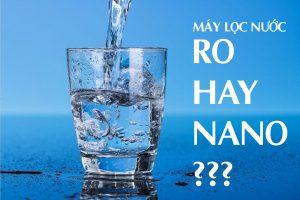 Nguồn nước sinh hoạt bẩn, nên sử dụng máy lọc nước RO hay Nano?