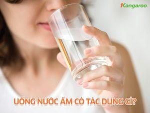 Uống nước ấm có tác dụng gì?